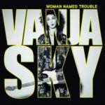 Vanja Sky : Woman Named Trouble CD