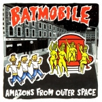 Batmobile: Amazons From Outer Space CD