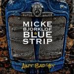 Björklöf, Micke & Blue Strip: Aint Bad Yet CD