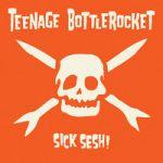 Teenage Bottlerocket : Sick Sesh! CD