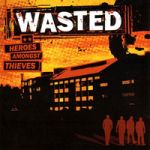 Wasted : Heroes amongst thieves LP
